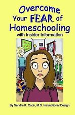 Overcome Your Fear of Homeschooling with Insider Information by Sandra Cook...