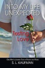 Into My Life Unexpected, Testing Love by Kaufman, S. L. -Paperback