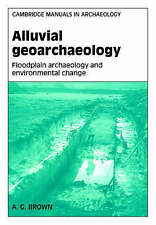 Alluvial Geoarchaeology: Floodplain Archaeology and Environmental Change (Cambri