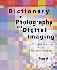 Dictionary of Photography and Digital Imaging: The Essential Reference for the