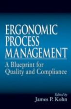 Ergonomic Process Management : A Blueprint for Quality and Compliance by...