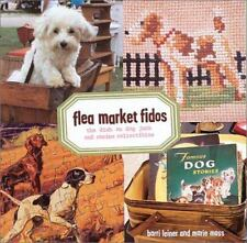 NEW - Flea Market Fidos: The Dish on Dog Junk and Canine Collectibles