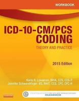 Workbook for ICD-10-CM/PCS Coding: Theory and Practice, 2015 Edition by Karla...