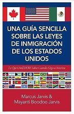 Una Guía Sencilla Sobre Las Leyes de Inmigración de Los Estados Unidos : Lo...