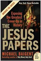 The Jesus Papers : Exposing the Greatest Cover-Up in History by Michael Baigent