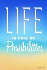 My Daily Journal : Life Is Full of Possibilities, Lined Journal, 6 X 9, 200...