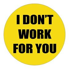 I Dont Work For You Hard Hat Decal / Label / Laborer Helmet Sticker Foreman