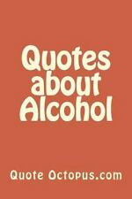 Quotes about Alcohol by Quote Octopus.com (2015, Paperback)