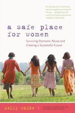 A Safe Place for Women: How to Survive Domestic Abuse and Create a Successful Fu