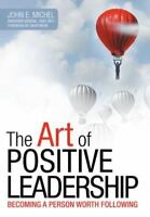 Art of Positive Leadership : Becoming a Person Worth Following: By Michel, Jo...