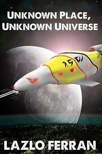 Unknown Place, Unknown Universe: The Worm Hole Colonies: Prelude to the Alien In