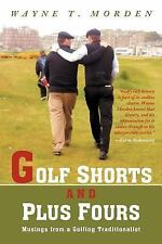 Golf Shorts and Plus Fours : Musings from A Golfing Traditionalist by Wayne...
