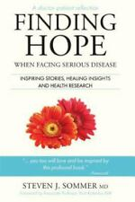 Finding Hope : When Facing Serious Disease by Steven J. Sommer (2017, Paperback)