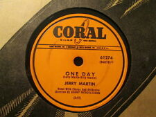 JERRY MARTIN - One Day / Where Can You Be  CORAL 61274 - 78rpm