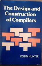 Design and Construction of Compilers by Robin Hunter