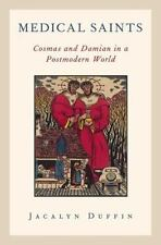 Medical Saints: Cosmas and Damian in a Postmodern World: By Duffin, Jacalyn