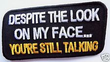 DESPITE THE LOOK ON MY FACE YOU'RE STILL TALKING Embroidered Sew On Biker patch