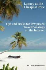 Luxury at the Cheapest Price - Tips and Tricks for Low Priced Bookings on the...