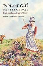 Pioneer Girl Perspectives: Exploring Laura Ingalls Wilder by Nancy Tystad Koupal