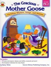 The Gracious Mother Goose, Grades PK - 2: Christian Rhymes, Songs, and Stories