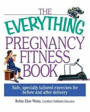 The Everything Pregnancy Fitness Book