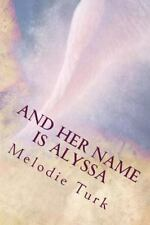 And Her Name Is Alyssa by Melodie Turk (2014, Paperback)