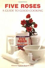 Five Roses: A Guide to Good Cooking (Classic Canadian Cookbook Series)