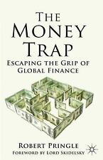 The Money Trap : Escaping the Grip of Global Finance by Robert Pringle (2012,...