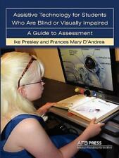 Assistive Technology For Students Who are Blind or Visually Impaired: A Guide to
