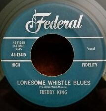 "Freddy King Federal 12415 ""LONESOME WHISTLE BLUES""    (BLUES)    FREE SHIPPING"