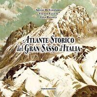 Atlante storico del Gran Sasso d'Italia -Silvio Di Eleonora - Nuovo in Offerta!