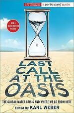 Last Call at the Oasis : The Global Water Crisis and Where We Go from Here by...