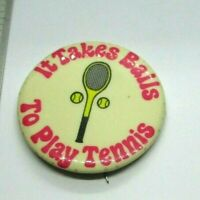 1976 Vintage Pinback Pin Button It Takes Balls To Play Tennis racquet