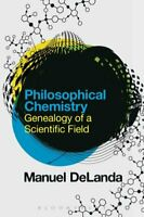 Philosophical Chemistry Genealogy of a Scientific Field 9781474286404