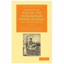 History of the Rise of the Mahomedan Power in India, till the Year AD 1612...