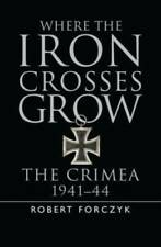 Where the Iron Crosses Grow: The Crimea 1941-44 (General Military) - Very Good
