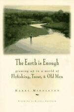 The Earth Is Enough: Growing Up in a World of Flyfishing, Trout & Old Men The P