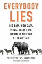 Everybody Lies: Big Data, New Data, and What the Internet Can Tell Us About Who