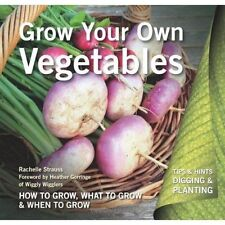 Grow Your Own Vegetables: How to Grow, What to Grow, When to Grow (Digging and P