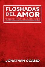 Floshadas Del Amor : Te Dejaron pero No Se Acabo el Mundo by Jonathan Ocasio...