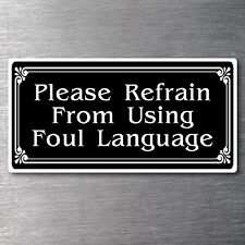 Please refrain from using foul language Sticker water/fade proof 7 yr vinyl