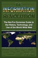 The Information Revolution: The Not-for-dummies Guide to the History,