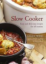 Slow Cooker: Easy and Delicious Recipes for All Seasons by Sally Wise