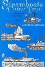Steamboats Come True : American Inventors in Action by James Thomas Flexner...