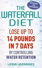The Waterfall Diet: Lose Up to 14 Pounds in 7 Days by Controlling Water Retenti