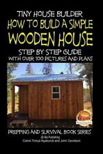 Tiny House Builder - How to Build a Simple Wooden House - Step by Step Guide ...