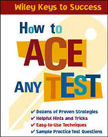 (Very Good)-How to Ace Any Test (Wiley Keys to Success) (Paperback)--0471431567
