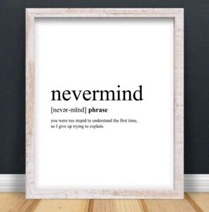 A4 Nevermind Sarcasm Typography Print Wall Art Funny Quote Gift Home UNFRAMED