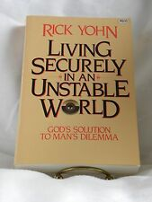 LIVING SECURELY IN AN UNSTABLE WORLD GOD'S SOLUTION TO MAN'S DILEMMA RICK YOHN