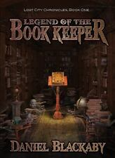 Legend of the Book Keeper (Lost City Chronicles, Book 1), Daniel Blackaby, New B